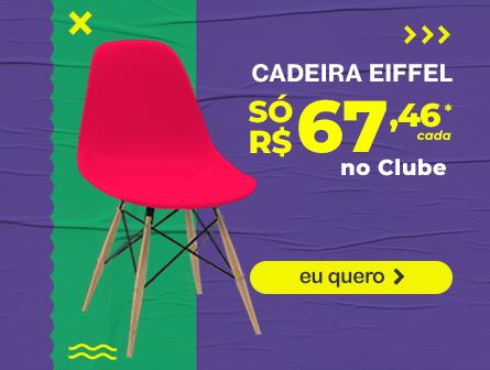 Cadeira eiffel só R$67,46* cada. No clube