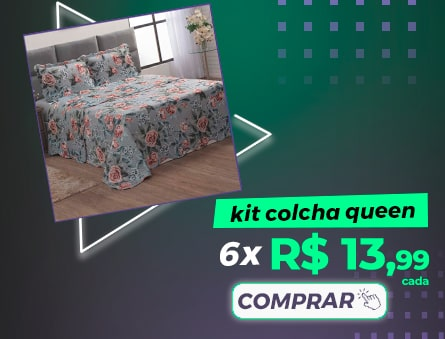 Kit Colcha Queen 6x R$13,99 cada. Comprar