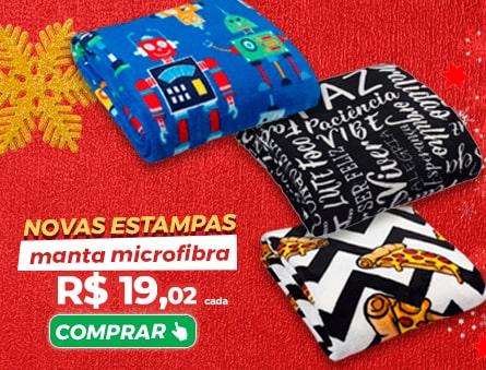 Novas estampas manta microfibra R$19,02 cada.