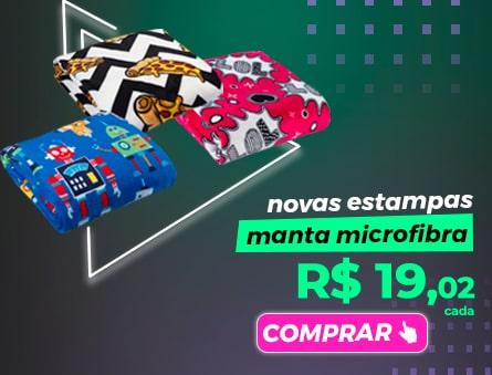 Novas estampas manta microfibra R$19,02 cada